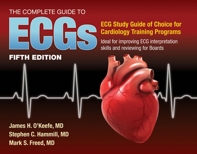 The Complete Guide to Ecgs: A Comprehensive Study Guide to Improve ECG Interpretation Skills: A Comprehensive Study Guide to Improve ECG Interpretation Skills - O'Keefe Jr, James H, and Hammill, Stephen C, and Freed, Mark S