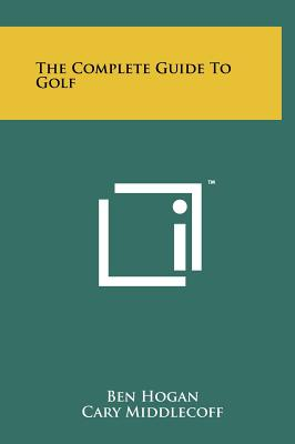 The Complete Guide to Golf - Hogan, Ben, and Middlecoff, Cary, and Snead, Sam