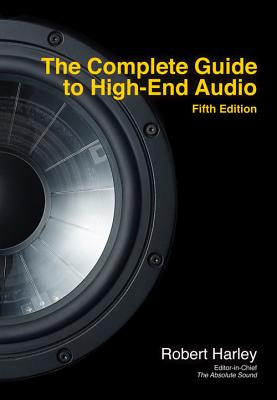 The Complete Guide to High-End Audio - Harley, Robert