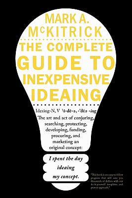 The Complete Guide to Inexpensive Ideaing - McKitrick, Mark A