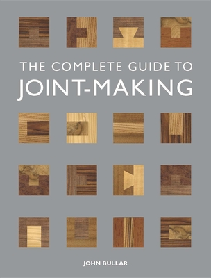 The Complete Guide To Joint Making Book By John Bullar 1 Available