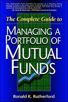 The Complete Guide to Managing a Portfolio of Mutual Funds - Rutherford, Ronald K., MS, MBA, CFP, CIMA