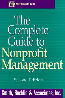 The Complete Guide to Nonprofit Management - Smith Bucklin & Associates, and Lastsmith Bucklin & Associates Inc, and Smith Bucklin & Associates Inc (Editor)