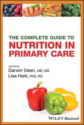 The Complete Guide to Nutrition in Primary Care - Deen, Darwin (Editor), and Hark, Lisa, PH.D., R.D. (Editor)
