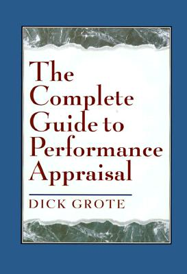 The Complete Guide to Performance Appraisal - Grote, Dick