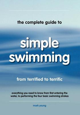 The Complete Guide to Simple Swimming - Young, Mark
