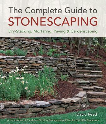 The Complete Guide to Stonescaping: Dry-Stacking, Mortaring, Paving & Gardenscaping - Reed, David