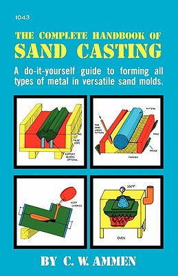 The Complete Handbook of Sand Casting - Ammen, C W