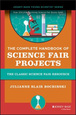 The Complete Handbook of Science Fair Projects - Bochinski, Julianne Blair