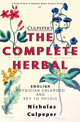 """The Complete Herbal: """"English Physician Enlarged & Key to Physic"""" - Culpeper, Nicholas"""