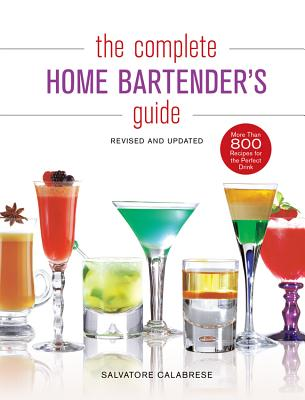 The Complete Home Bartender's Guide - Calabrese, Salvatore