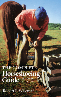 The Complete Horseshoeing Guide - Wiseman, Robert F