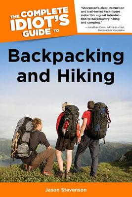 The Complete Idiot's Guide to Backpacking and Hiking - Stevenson, Jason