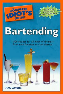 The Complete Idiot's Guide to Bartending - Zavatto, Amy