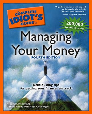 The Complete Idiot's Guide to Managing Your Money, 4th Edition - Heady, Christy, and Heady, Robert K, and Ottolenghi, Hugo