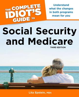 The Complete Idiot's Guide to Social Security and Medicare - Epstein, Lita, MBA
