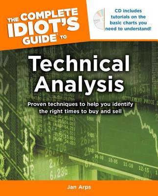 The Complete Idiot's Guide to Technical Analysis - Arps, Jan