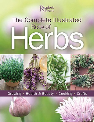 The Complete Illustrated Book of Herbs: Growing, Health & Beauty, Cooking, Crafts - Reader's Digest (Creator)