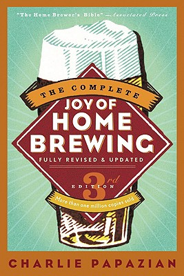 The Complete Joy of Homebrewing Third Edition - Papazian, Charlie