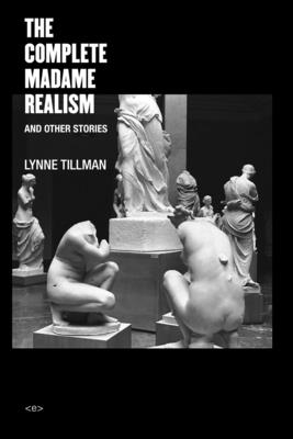 The Complete Madame Realism and Other Stories - Tillman, Lynne, and Lord, M G (Introduction by)