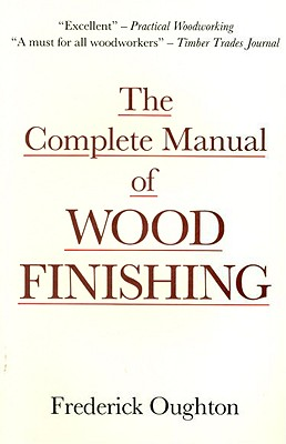 The Complete Manual of Wood Finishing - Oughton, Frederick