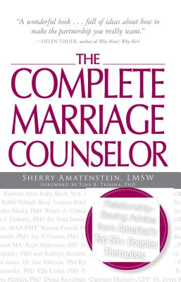 The Complete Marriage Counselor: Relationship-Saving Advice from America's Top 50+ Couples Therapists - Amatenstein, Sherry