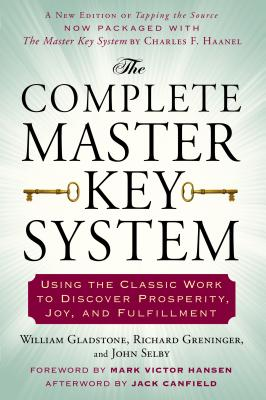 The Complete Master Key System: Using the Classic Work to Discover Prosperity, Joy, and Fulfillment - Gladstone, William, LCSW, and Greninger, Richard, and Selby, John