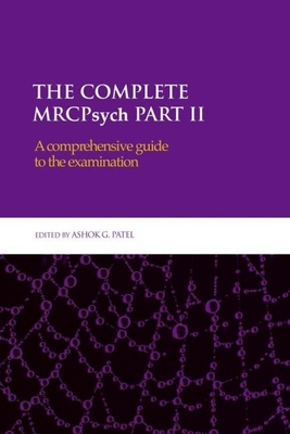 The Complete Mrcpsych Part II: A Comprehensive Guide to the Examination - Patel, Ashok