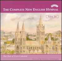 The Complete New English Hymnal, Vol. 10 - Christopher Gray (organ); Truro Cathedral Choir (choir, chorus)