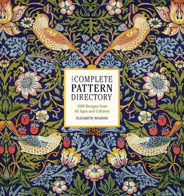 The Complete Pattern Directory: 1500 Designs from All Ages and Cultures - Wilhide, Elizabeth