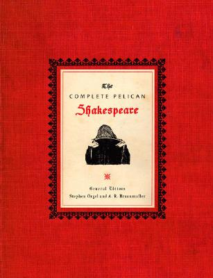 The Complete Pelican Shakespeare - Orgel, Stephen (Editor), and Braunmuller, A R (Editor), and Shakespeare, William