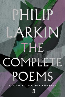 The Complete Poems of Philip Larkin - Burnett, Archie (Editor), and Larkin, Philip (Editor)