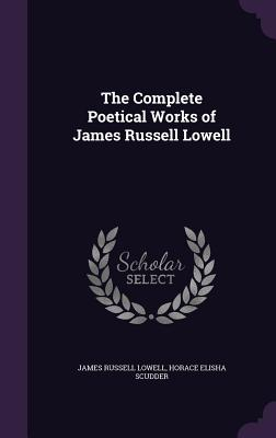 The Complete Poetical Works of James Russell Lowell - Lowell, James Russell, and Scudder, Horace Elisha
