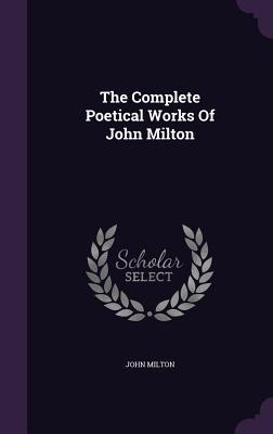 The Complete Poetical Works of John Milton - Milton, John