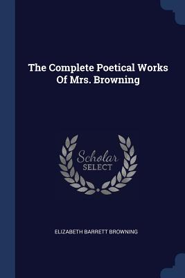 The Complete Poetical Works of Mrs. Browning - Browning, Elizabeth Barrett