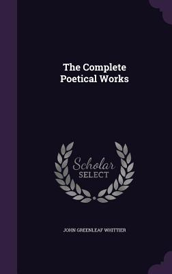 The Complete Poetical Works - Whittier, John Greenleaf