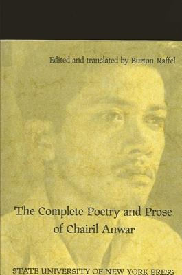 The Complete Poetry and Prose of Chairil Anwar - Raffel, Burton, Professor (Translated by)