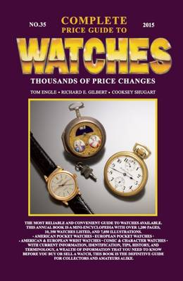 The Complete Price Guide to Watches - Engle, Tom, and Gilbert, Richard E, and Shugart, Cooksey