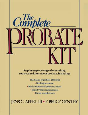 The Complete Probate Kit - Appel III, Jens C, and Gentry, F Bruce