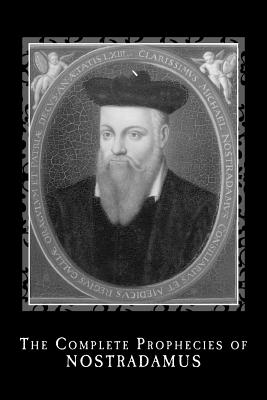 The Complete Prophecies of Nostradamus - Nostradamus