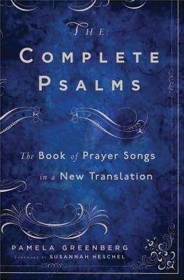 The Complete Psalms: The Book of Prayer Songs in a New Translation - Greenberg, Pamela