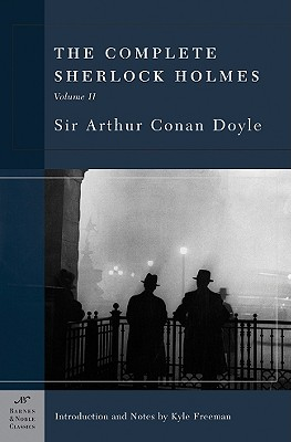 The Complete Sherlock Holmes, Volume II - Doyle, Arthur Conan, Sir, and Freeman, Kyle (Introduction by)