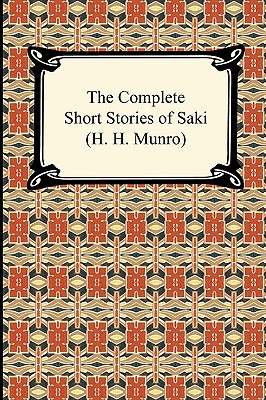 The Complete Short Stories of Saki (H. H. Munro) - Saki, and Munro, H H
