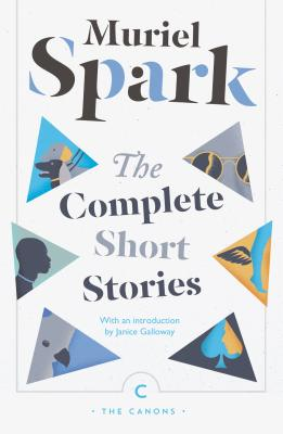 The Complete Short Stories - Spark, Muriel, and Galloway, Janice (Introduction by)
