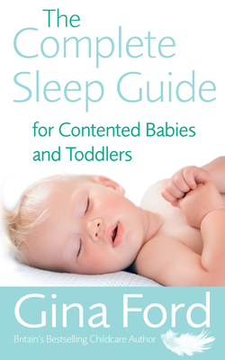 The Complete Sleep Guide for Contented Babies and Toddlers - Ford, Gina