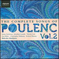 The Complete Songs of Poulenc, Vol. 2 - Christopher Maltman (vocals); Felicity Lott (vocals); Jonathan Lemalu (vocals); Lisa Milne (vocals); Lorna Anderson (vocals);...