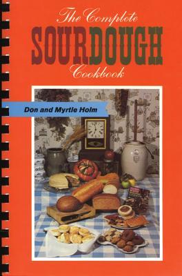 The Complete Sourdough Cookbook - Holm, Don, and Holm, Myrtle