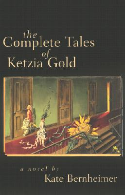 The Complete Tales of Ketzia Gold - Bernheimer, Kate