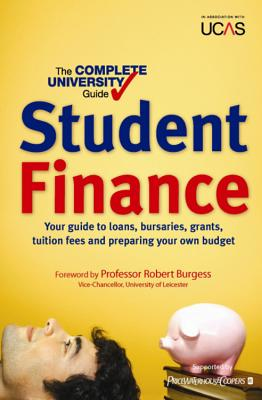 The Complete University Guide: Student Finance: In association with UCAS - Kingston, Bernard, and Chalton, Nicola