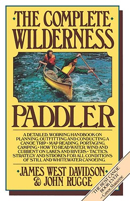 The Complete Wilderness Paddler - Davidson, James West, and Rugge, John
